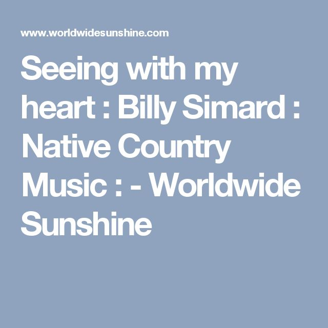 Seeing with my heart : Billy Simard : Native Country Music : - Worldwide Sunshine