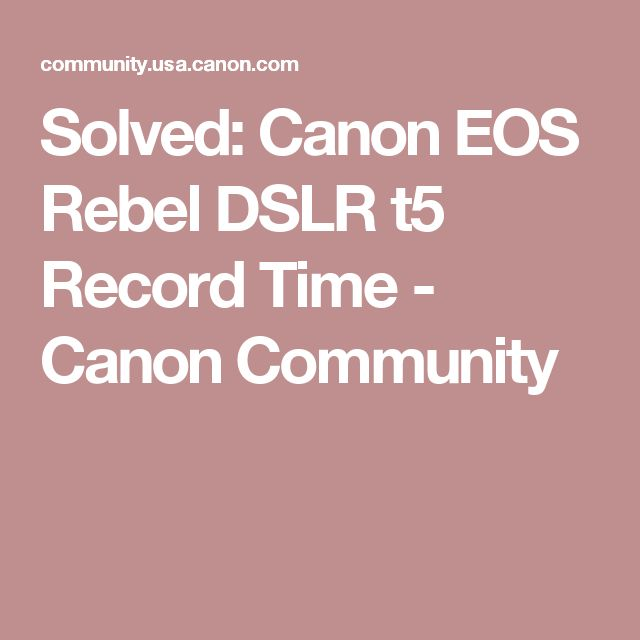 Solved:  Canon EOS Rebel DSLR t5 Record Time - Canon Community