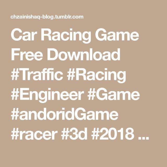 Car Racing Game Free Download #Traffic #Racing #Engineer #Game #andoridGame #racer #3d #2018 #extreme #arcade #traffic #tour...