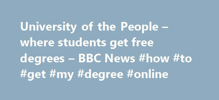 University of the People – where students get free degrees – BBC News #how #to #get #my #degree #online http://philippines.nef2.com/university-of-the-people-where-students-get-free-degrees-bbc-news-how-to-get-my-degree-online/  # University of the People – where students get free degrees Image copyright Ali Patrik Eid Image caption Mr Eid never thought he would get a degree, let alone a free one. Ali Patrik Eid is a happy man right now. A few weeks ago he graduated from a university that he…