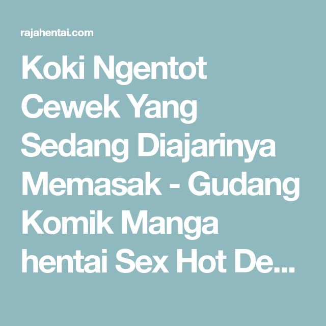 Koki Ngentot Cewek Yang Sedang Diajarinya Memasak - Gudang Komik Manga hentai Sex Hot Dewasa Terbaru