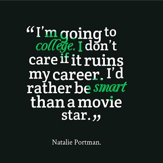 Natalie Portman seems really snobbish and pretentious, but I do respect her for insisting on getting a college education, and I think she's a pretty good actress.