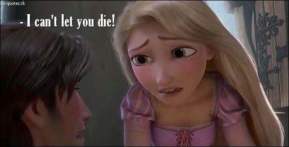 TV Quotes: Tangled - Quote - I can't let you die!