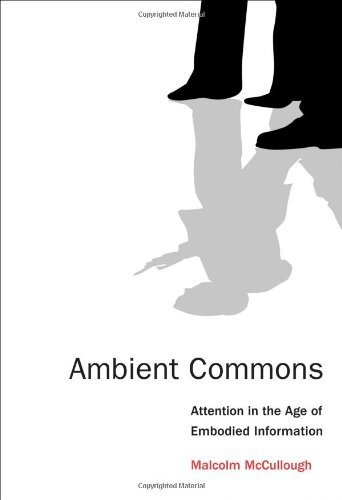 Ambient Commons: Attention in the Age of Embodied Information by Malcolm McCullough, http://www.amazon.com/dp/0262018802/ref=cm_sw_r_pi_dp_aK3Wrb0ANQDMZ