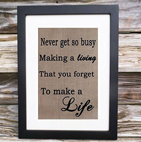 Home Office Decor | Girl Decor | Inspirational Wall Art | Never Get So Busy Making A Living That You Forget To Make A Life | Hessian Fabric Decor. If you are looking for Inspirational Sign, Printable Wall Art, Wall Décor, Office Quote, Burlap, Never Get So Busy Making A Living That You Forget To Make A Life then you are at the right place. Our custom burlap print would also make for beautiful rustic wedding sign, engagement gift, bridal shower gift, housewarming gift, and anniversary gift...
