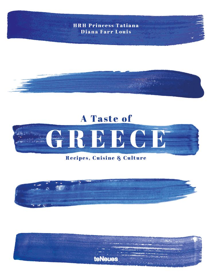 A Taste of Greece - Recipes, Cuisine & Culture by HRH Princess Tatiana & Diana Farr Louis, published by teNeues.