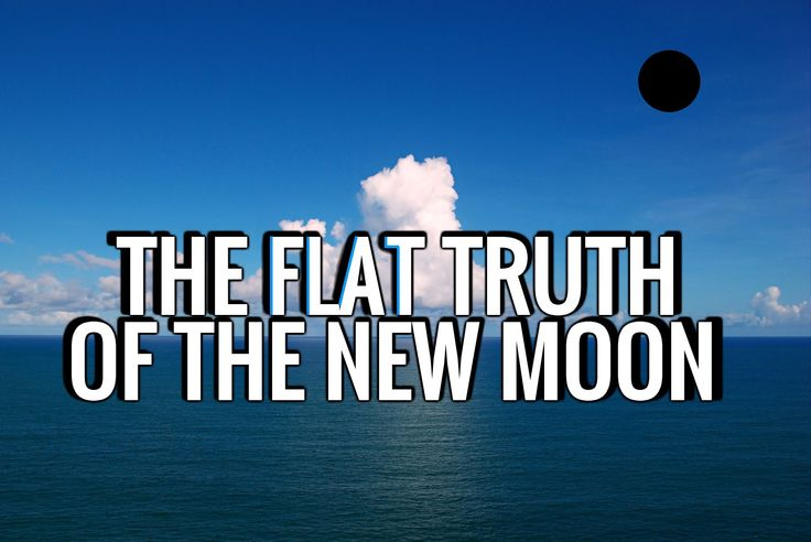 The FLAT TRUTH of the NEW MOON - Flat Earth Proof?
