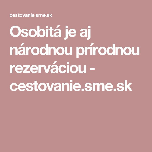 Osobitá je aj národnou prírodnou rezerváciou - cestovanie.sme.sk