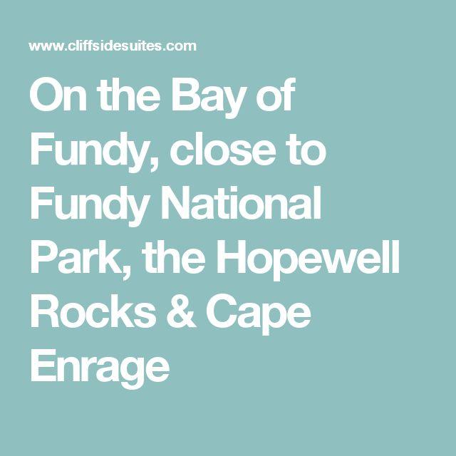 On the Bay of Fundy, close to Fundy National Park, the Hopewell Rocks & Cape Enrage
