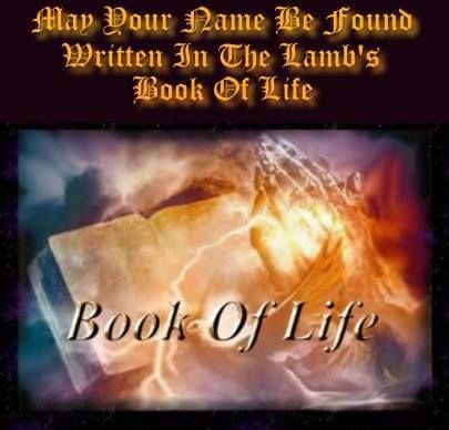 May your name be found written in the Lamb's Book of Life.