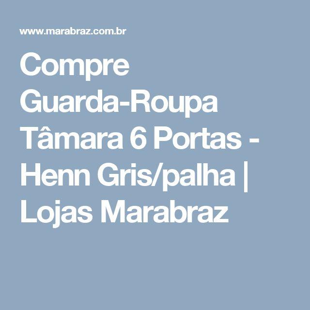 Compre Guarda-Roupa Tâmara 6 Portas - Henn Gris/palha | Lojas Marabraz
