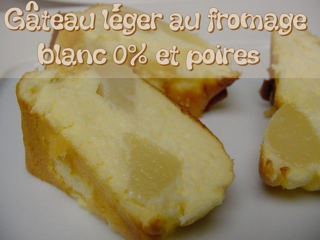 Gâteau léger au fromage blanc 0% et poires(sans beurre)