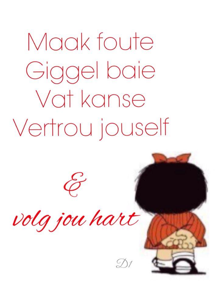 Maak foute Giggel baie Vat kanse Vertrou jouself &  volg jou hart