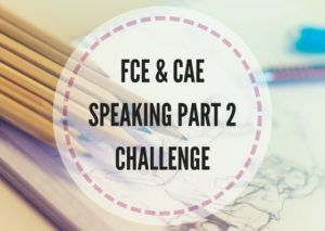 FCE & CAE speaking part 2 challenge - Lesson Plans Digger