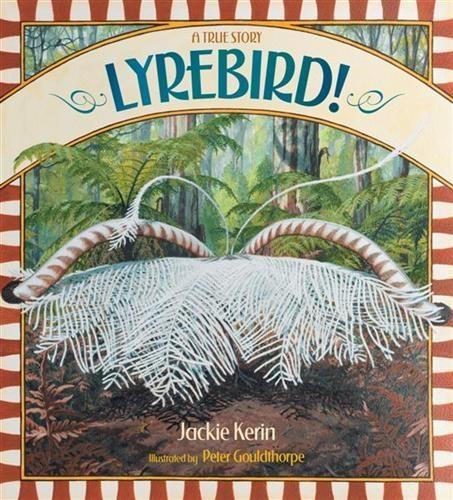 Lyrebird! A True Story By: Jackie Kerin, Peter Gouldthorpe (Illustrator) http://www.booktopia.com.au/lyrebird-a-true-story-jackie-kerin/prod9781921833045.html