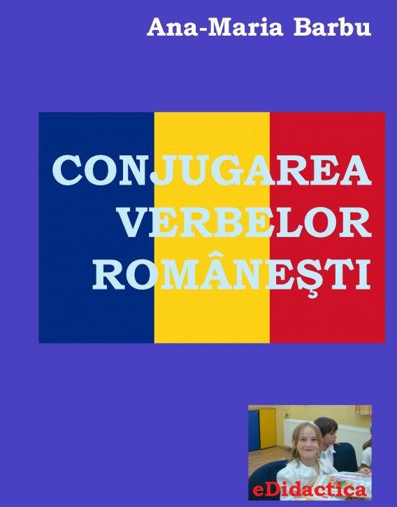 Conjugarea verbelor româneşti. Dicţionar 7500 verbe, incluzând şi o secţiune teoretică