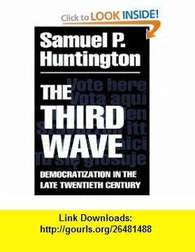 The Third Wave Democratization in the Late 20th Century (Julian J. Rothbaum Distinguished Lecture Series) (9780806125169) Samuel P. Huntington , ISBN-10: 0806125160  , ISBN-13: 978-0806125169 ,  , tutorials , pdf , ebook , torrent , downloads , rapidshare , filesonic , hotfile , megaupload , fileserve
