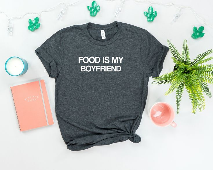 Food is my boyfriend, food shirt, foodie gift, food and wine, funny food shirt, Tumblr shirts, food lover gift, chef shirt, food blogger