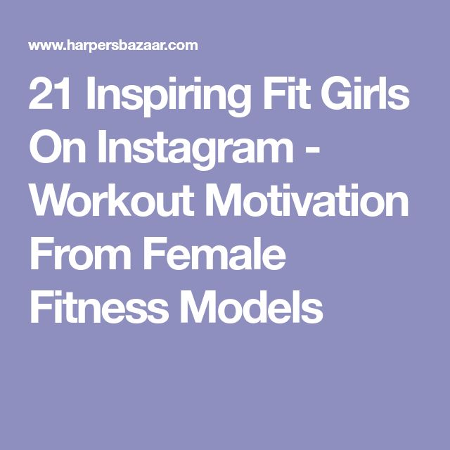 21 Inspiring Fit Girls On Instagram - Workout Motivation From Female Fitness Models