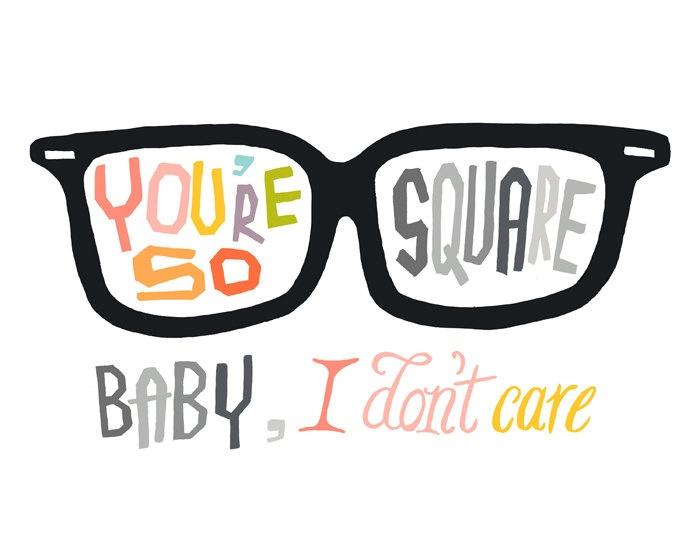 You're So Square, Baby I Don't Care fine art print. $20.00, via Etsy. @Anastasia Samsonova Price