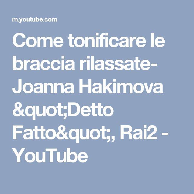 """Come tonificare le braccia rilassate- Joanna Hakimova """"Detto Fatto"""", Rai2 - YouTube"""