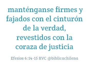 Por tanto, manténganse firmes y fajados con el cinturón de la verdad,t revestidos con la coraza de justicia,  Efesios 6:14 RVC