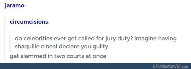Do celebrities ever get called for jury duty? Imagine having Shaquille O'Neal declare you guilty get slammed in two courts at the same time