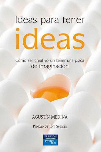 Biblioteca Del Éxito: Ideas Para Tener Ideas - Agustín Medina