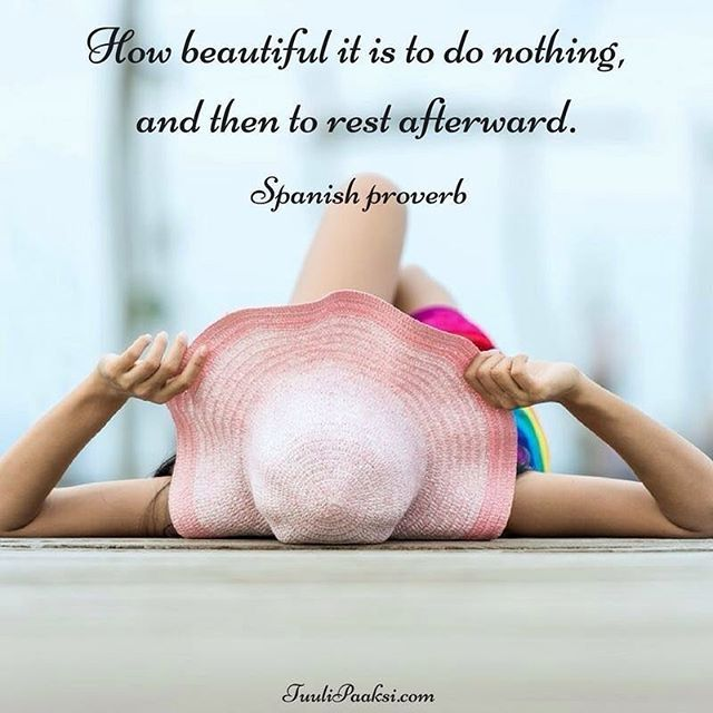How beautiful it is to do #nothing, and then to #rest afterward. #Spanish #proverb #resting #stress #stressmanagement