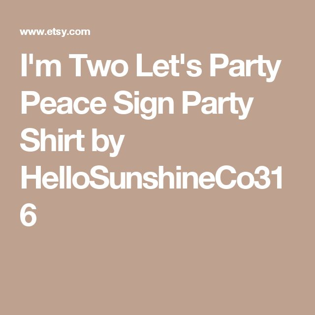 I'm Two Let's Party Peace Sign Party Shirt by HelloSunshineCo316