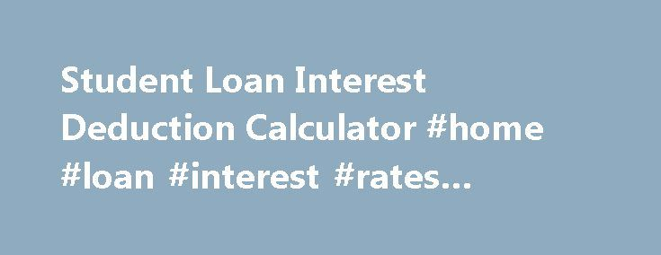 Student Loan Interest Deduction Calculator #home #loan #interest #rates #australia http://loans.nef2.com/2017/05/02/student-loan-interest-deduction-calculator-home-loan-interest-rates-australia/  #student loan interest calculator # Student Loan Interest Deduction Calculator Below is a simplified calculator for determing if the Student Loan Interest Deduction applies and the amount of such a deduction. The Calculation is based on 2013 Tax Rates. Inputs…  Read more