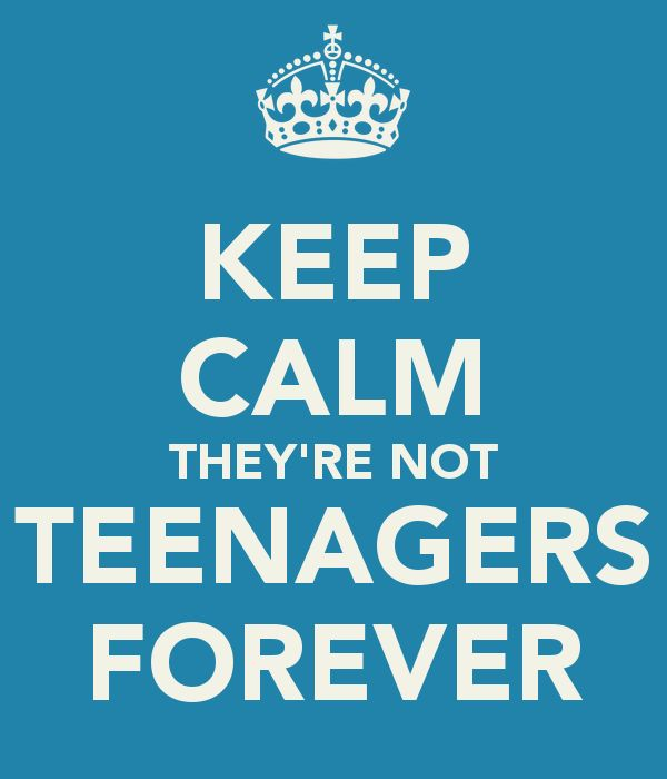 KEEP CALM THEY'RE NOT TEENAGERS FOREVER