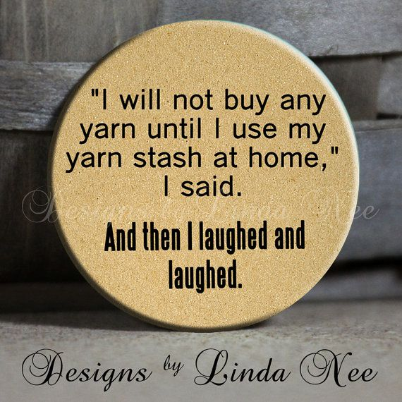 """I will not buy any yarn until I use my yarn stash at home, I said. And then I laughed and laughed. on Tan Quotes - 1.5"""" Pinback Button"""