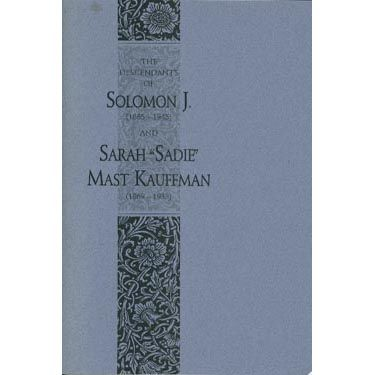 "The Descendants of Solomon J. and Sarah """"Sadie"""" Mast Kauffman"