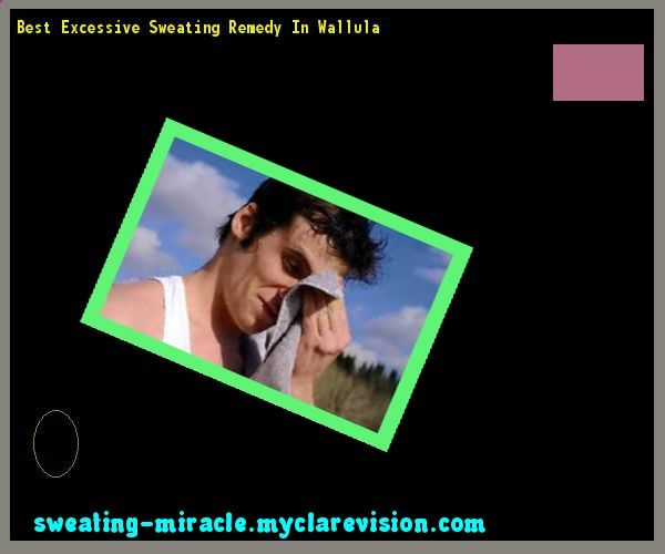 Best Excessive Sweating Remedy In Wallula 114613 - Your Body to Stop Excessive Sweating In 48 Hours - Guaranteed!