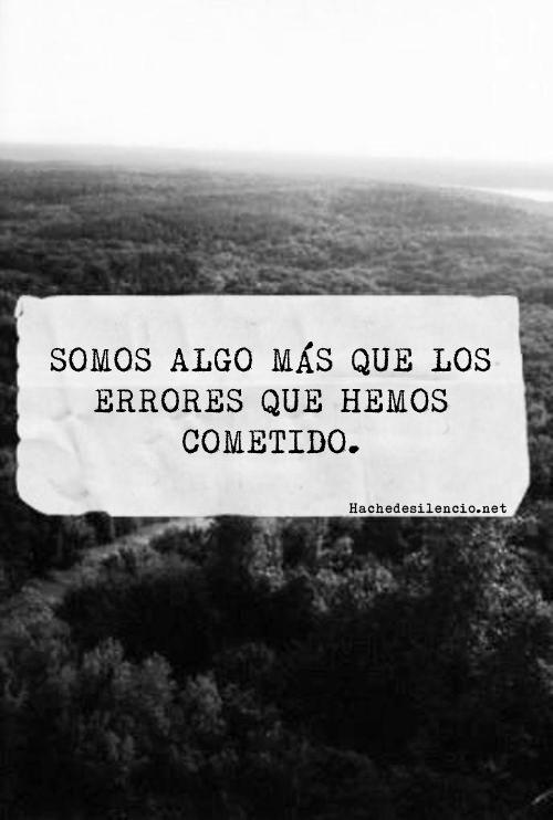 Somos algo mas que los errores que hemos cometido.