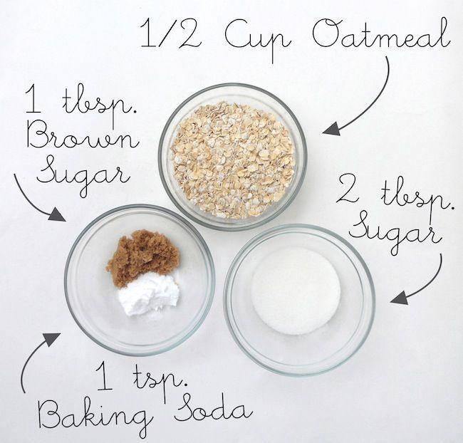 Oatmeal Coconut Cookie Scrub; 1/2 cup oatmeal, 1 tbsp. brown sugar, 2tbsp. white sugar, 1 tsp. baking soda, 6 tbsp. coconut oil.
