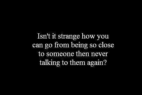 Sad but true. Two people who were once very close can without