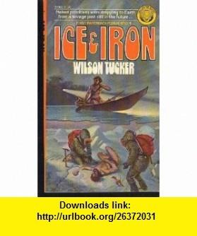 Ice  Iron (9780345246608) Wilson Tucker , ISBN-10: 0345246608  , ISBN-13: 978-0345246608 ,  , tutorials , pdf , ebook , torrent , downloads , rapidshare , filesonic , hotfile , megaupload , fileserve
