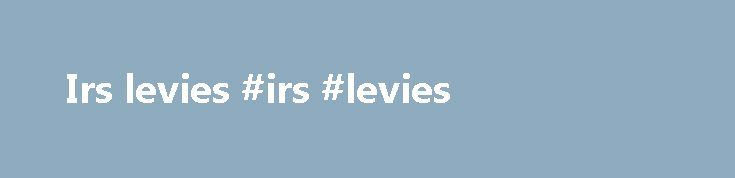 Irs levies #irs #levies http://fiji.remmont.com/irs-levies-irs-levies/  # New York State Universal header Levies A levy is a legal order requiring a third party to turn your money over to New York State to pay taxes you owe. A tax warrant must be filed before we issue a levy. What happens – A levy requires a third party (like a bank) to remove money from your account and send it to us. A levy can also apply to money someone owes you, like a loan or rent. Certain money is exempt from being…