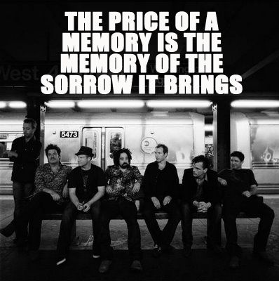 ~The price of a memory is the memory of the sorrow it bring~  Mrs. Potter's Lullaby - Counting Crows