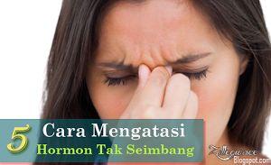 Hormon Anda Tidak Seimbang? Ini 5 Cara Mengatasinya