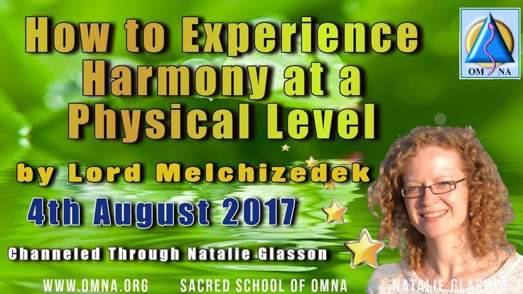 Channeled Message   How to Experience Harmony at a Physical Level by Lord Melchizedek