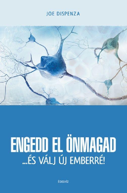 Joe-Dispenza-Engedd-El-Onmagad-Es-Valj-Uj-Emberre.pdf