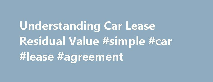 Understanding Car Lease Residual Value #simple #car #lease - car lease agreement