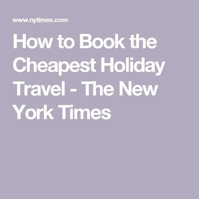 How to Book the Cheapest Holiday Travel - The New York Times