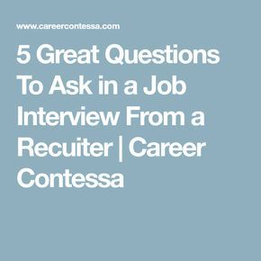 5 Great Questions To Ask in a Job Interview From a Recuiter | Career Contessa