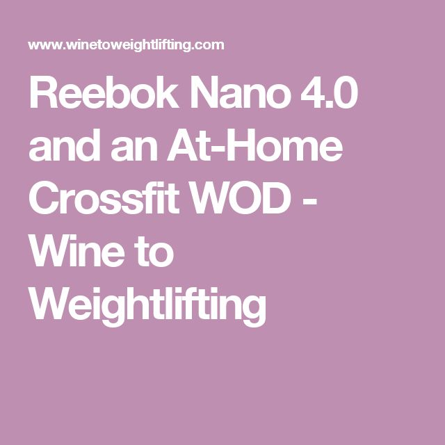 Reebok Nano 4.0 and an At-Home Crossfit WOD - Wine to Weightlifting
