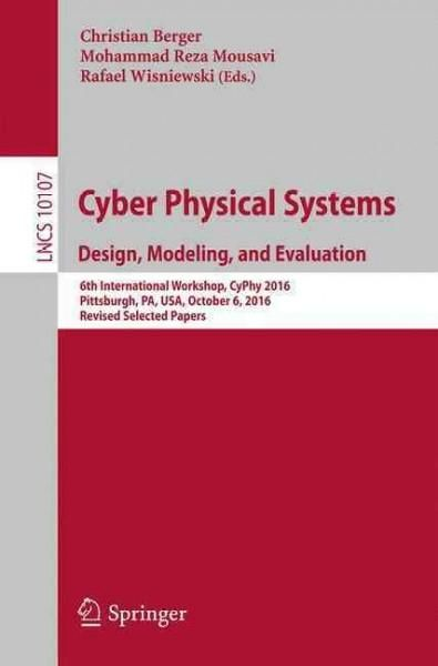 Cyber Physical Systems: Design, Modeling, and Evaluation; 6th International Workshop, Cyphy 2016, Pittsburgh, Pa,...