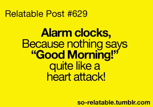 so true: Heart Attack, Good Mornings, Alarm Clocks, Quotes, Truths, So True, Funny Stuff, Beds Sheet, Relate Posts
